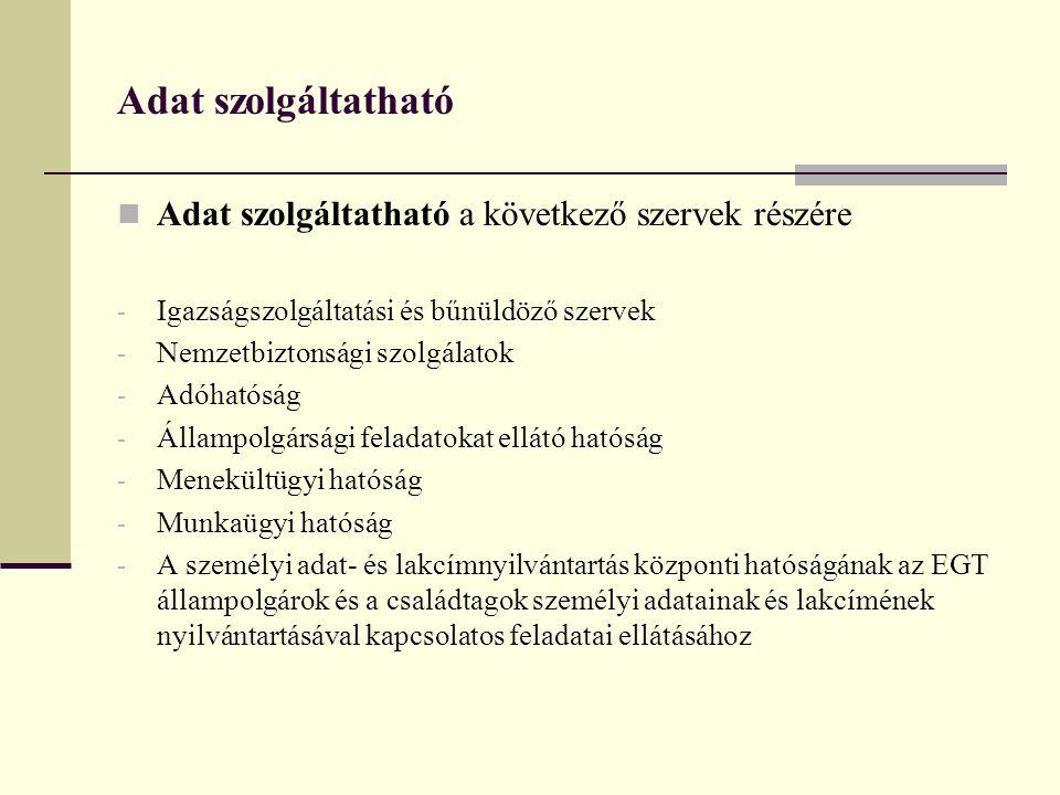 Adat szolgáltatható  Adat szolgáltatható a következő szervek részére - Igazságszolgáltatási és bűnüldöző szervek - Nemzetbiztonsági szolgálatok - Adó