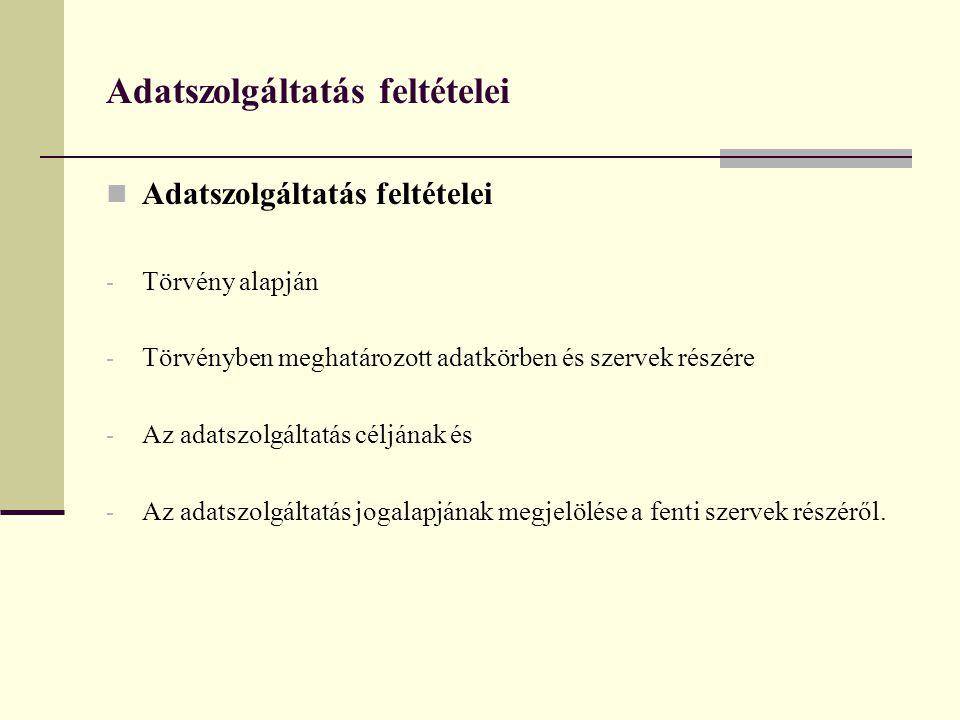 Adatszolgáltatás feltételei  Adatszolgáltatás feltételei - Törvény alapján - Törvényben meghatározott adatkörben és szervek részére - Az adatszolgált