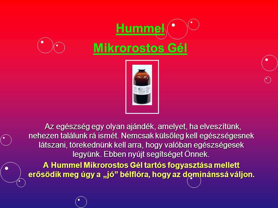 Hummel Mikrorostos Gél Az egészség egy olyan ajándék, amelyet, ha elveszítünk, nehezen találunk rá ismét. Nemcsak külsőleg kell egészségesnek látszani