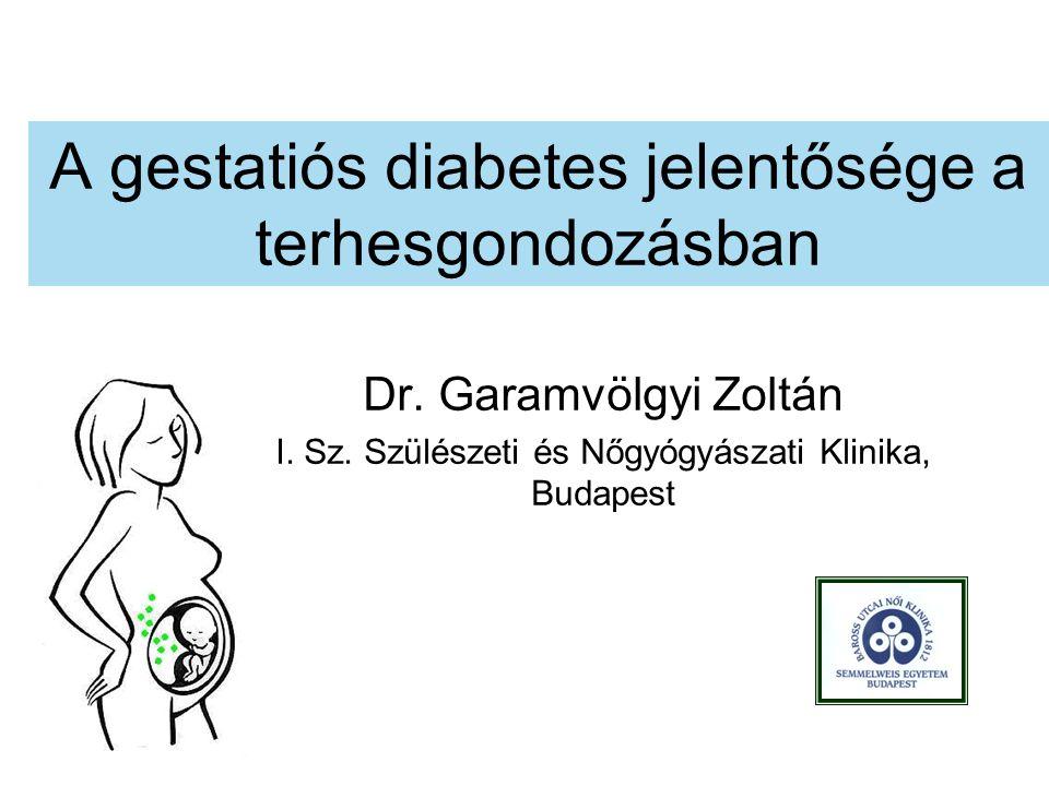 A gestatiós diabetes jelentősége a terhesgondozásban Dr. Garamvölgyi Zoltán I. Sz. Szülészeti és Nőgyógyászati Klinika, Budapest
