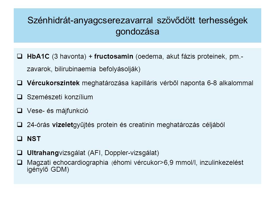 Szénhidrát-anyagcserezavarral szövődött terhességek gondozása  HbA1C (3 havonta) + fructosamin (oedema, akut fázis proteinek, pm.- zavarok, bilirubin