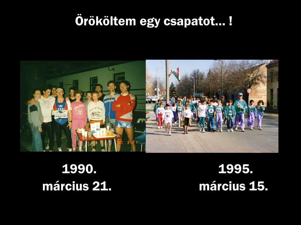 Örököltem egy csapatot… ! 1995. március 15. 1990. március 21.