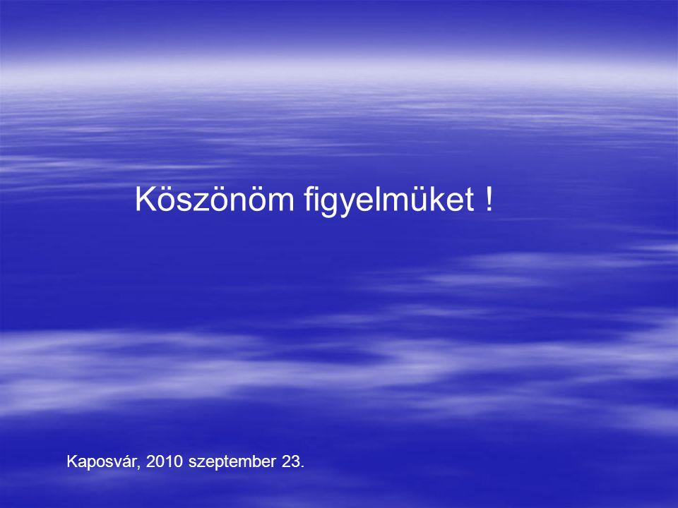 Köszönöm figyelmüket ! Kaposvár, 2010 szeptember 23.