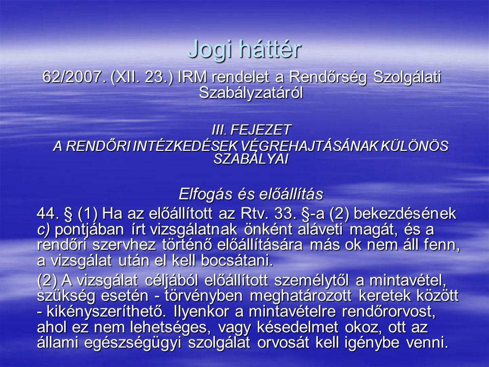 Jogi háttér 62/2007. (XII. 23.) IRM rendelet a Rendőrség Szolgálati Szabályzatáról III. FEJEZET A RENDŐRI INTÉZKEDÉSEK VÉGREHAJTÁSÁNAK KÜLÖNÖS SZABÁLY