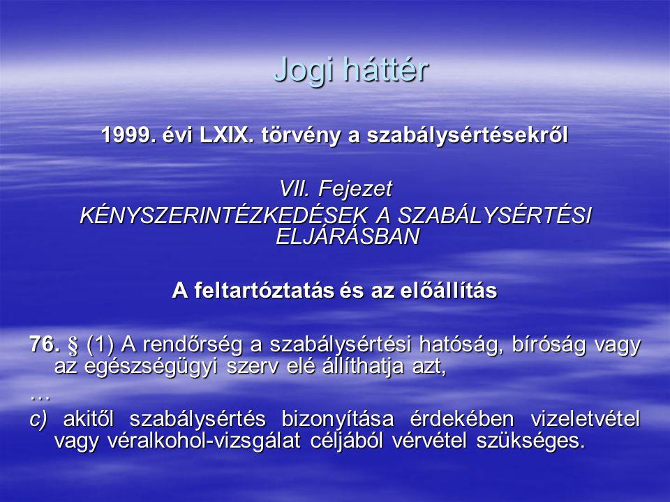 1999. évi LXIX. törvény a szabálysértésekről VII. Fejezet KÉNYSZERINTÉZKEDÉSEK A SZABÁLYSÉRTÉSI ELJÁRÁSBAN A feltartóztatás és az előállítás 76. § (1)