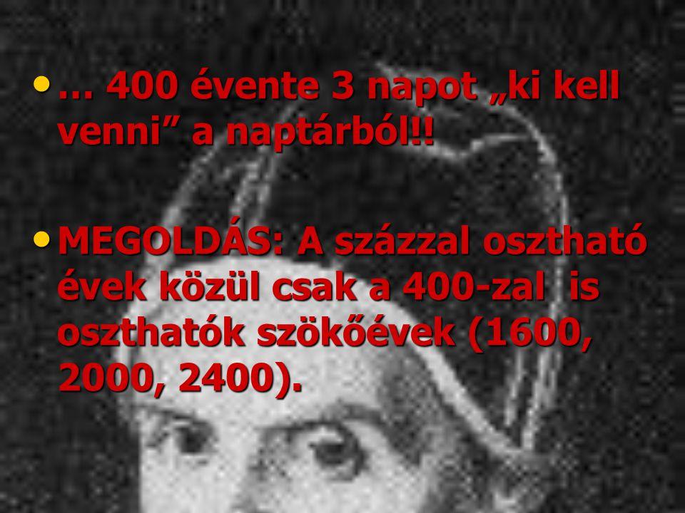 """• … 400 évente 3 napot """"ki kell venni"""" a naptárból!! • MEGOLDÁS: A százzal osztható évek közül csak a 400-zal is oszthatók szökőévek (1600, 2000, 2400"""