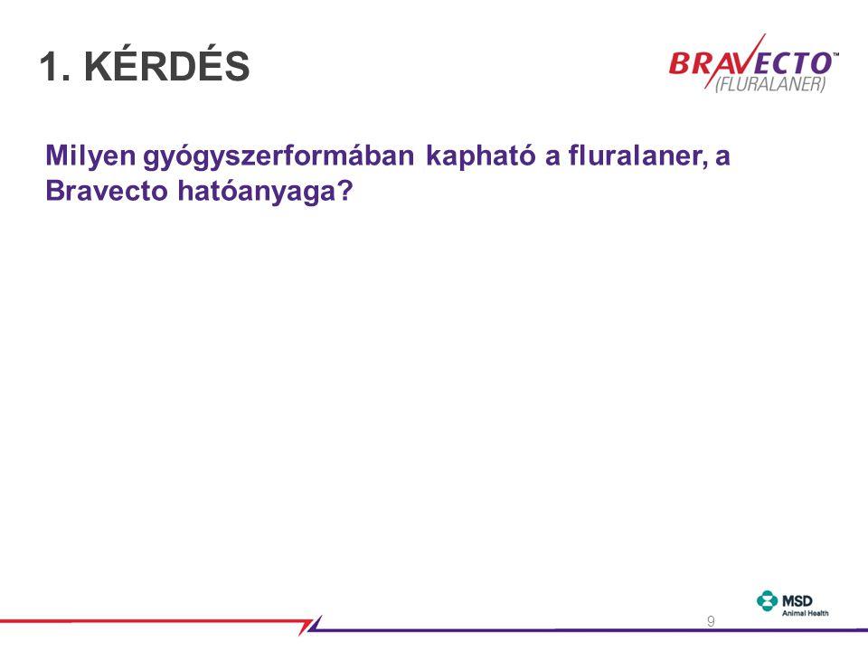 1. KÉRDÉS Milyen gyógyszerformában kapható a fluralaner, a Bravecto hatóanyaga? 9
