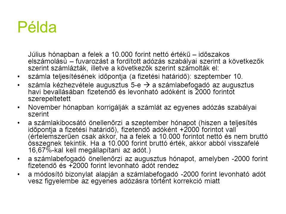 Példa Július hónapban a felek a 10.000 forint nettó értékű – időszakos elszámolású – fuvarozást a fordított adózás szabályai szerint a következők szer