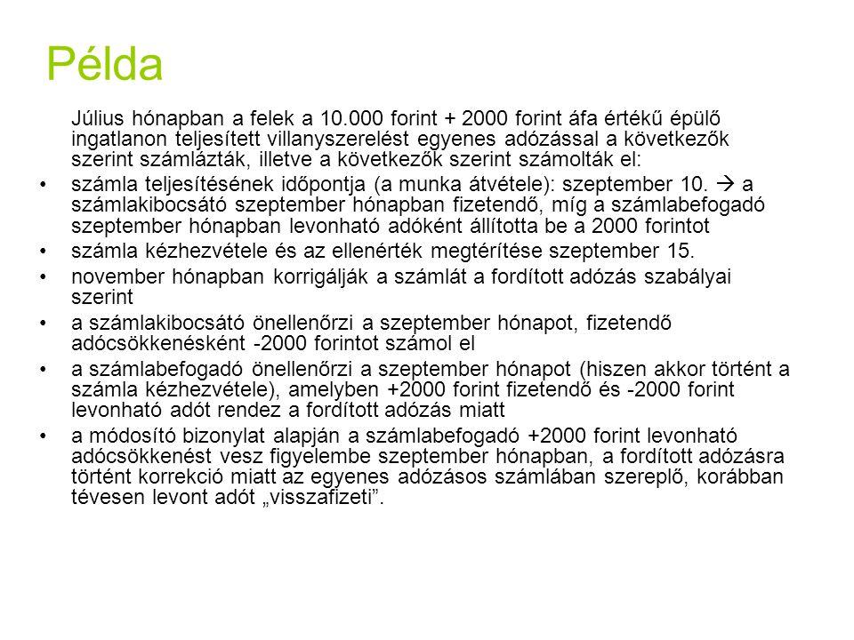 Példa Július hónapban a felek a 10.000 forint + 2000 forint áfa értékű épülő ingatlanon teljesített villanyszerelést egyenes adózással a következők sz