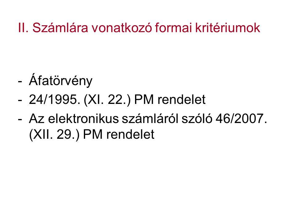 II. Számlára vonatkozó formai kritériumok -Áfatörvény -24/1995. (XI. 22.) PM rendelet -Az elektronikus számláról szóló 46/2007. (XII. 29.) PM rendelet