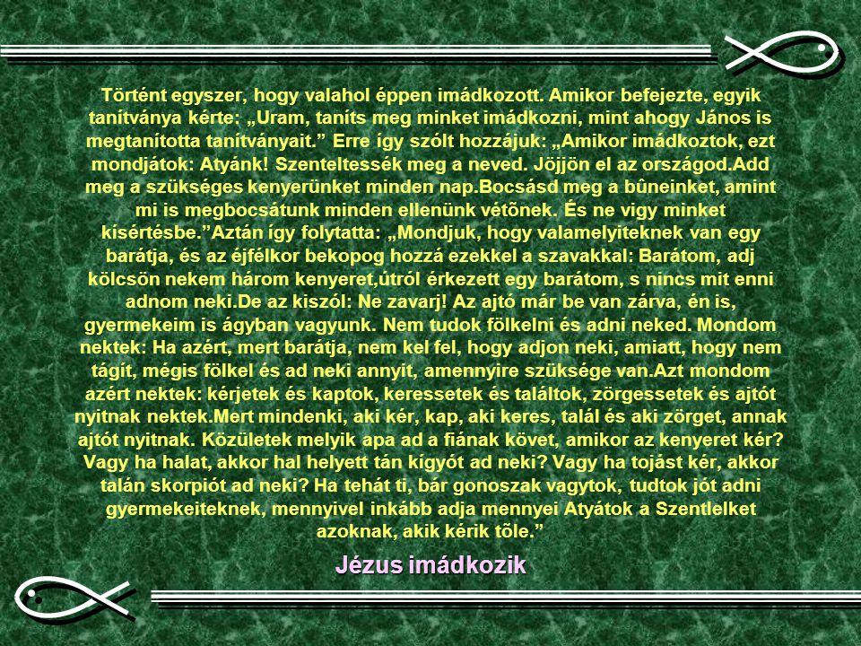"""Történt egyszer, hogy valahol éppen imádkozott. Amikor befejezte, egyik tanítványa kérte: """"Uram, taníts meg minket imádkozni, mint ahogy János is megt"""