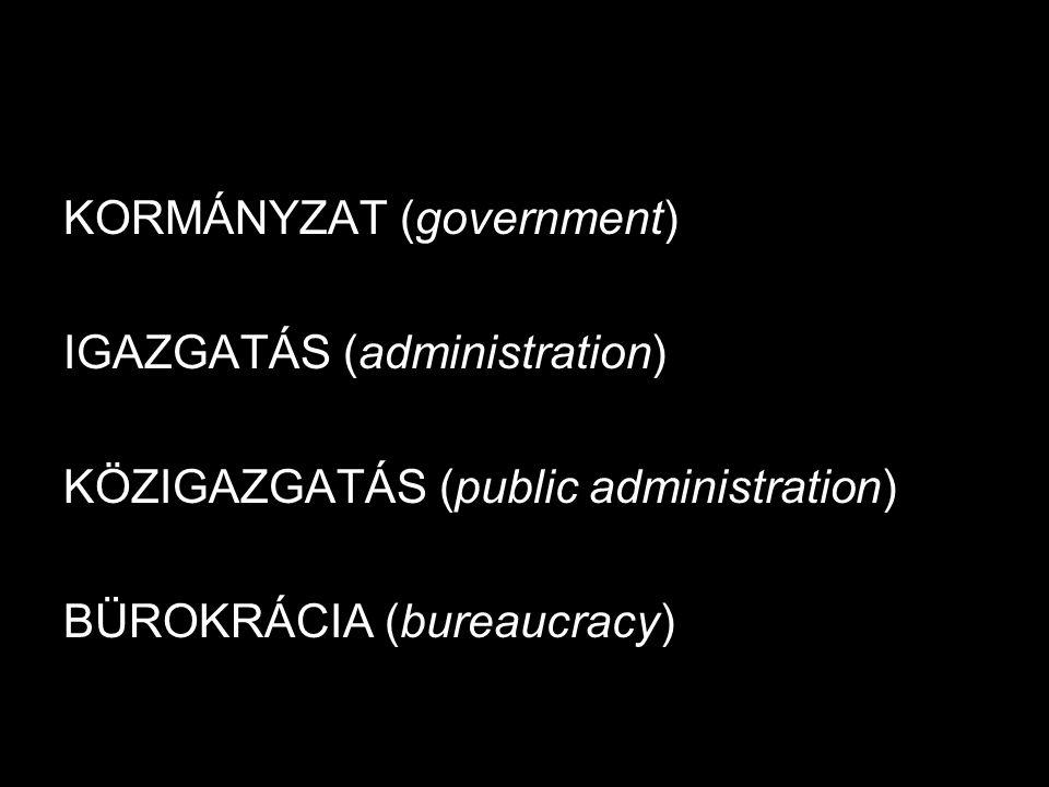 IGAZGATÁS (administration) KÖZIGAZGATÁS (public administration) BÜROKRÁCIA (bureaucracy)