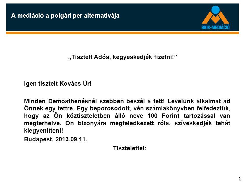 """2 A mediáció a polgári per alternatívája """"Tisztelt Adós, kegyeskedjék fizetni!"""" Igen tisztelt Kovács Úr! Minden Demosthenésnél szebben beszél a tett!"""