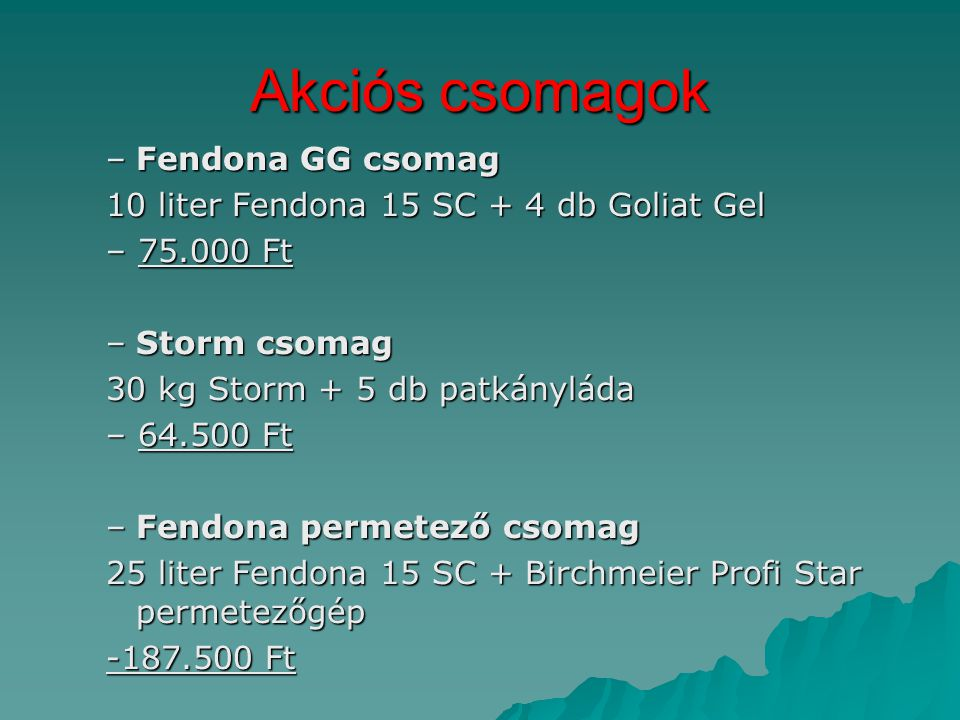 Akciós csomagok –Fendona GG csomag 10 liter Fendona 15 SC + 4 db Goliat Gel – 75.000 Ft –Storm csomag 30 kg Storm + 5 db patkányláda – 64.500 Ft –Fend
