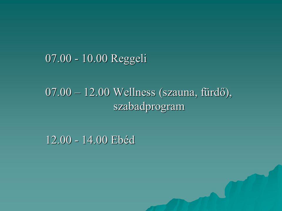 07.00 - 10.00 Reggeli 07.00 – 12.00 Wellness (szauna, fürdő), szabadprogram 12.00 - 14.00 Ebéd