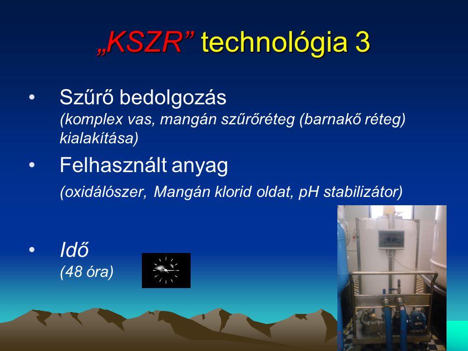 """""""KSZR"""" technológia 3 •Szűrő bedolgozás (komplex vas, mangán szűrőréteg (barnakő réteg) kialakítása) •Felhasznált anyag (oxidálószer, Mangán klorid old"""