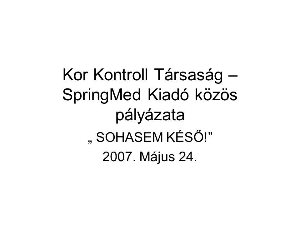 """Kor Kontroll Társaság – SpringMed Kiadó közös pályázata """" SOHASEM KÉSŐ! 2007. Május 24."""