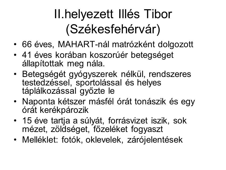 II.helyezett Illés Tibor (Székesfehérvár) •66 éves, MAHART-nál matrózként dolgozott •41 éves korában koszorúér betegséget állapítottak meg nála.