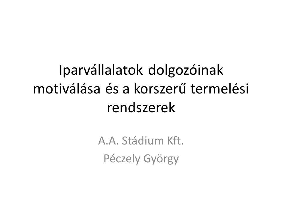 Iparvállalatok dolgozóinak motiválása és a korszerű termelési rendszerek A.A. Stádium Kft. Péczely György