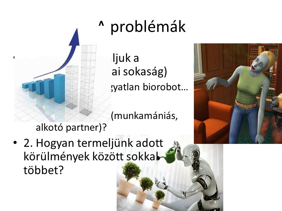 A problémák • 1. Hogyan motiváljuk a dolgozókat? (fizikai sokaság) – Hogyan lesz az agyatlan biorobot… – …a zombi… – …sztachanovista (munkamániás, alk