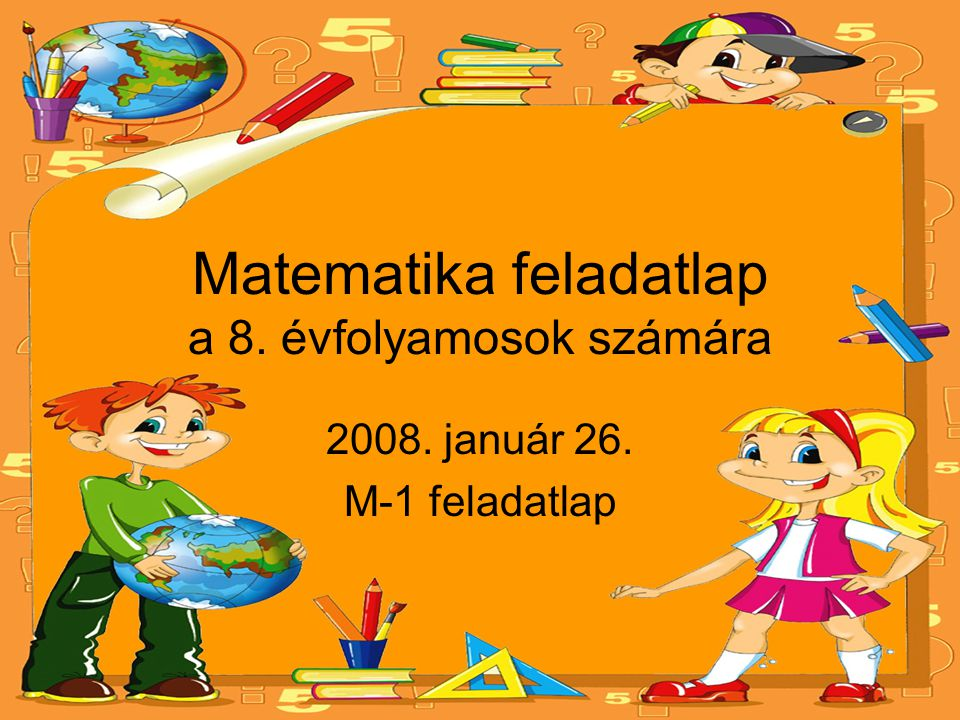 Matematika feladatlap a 8. évfolyamosok számára 2008. január 26. M-1 feladatlap