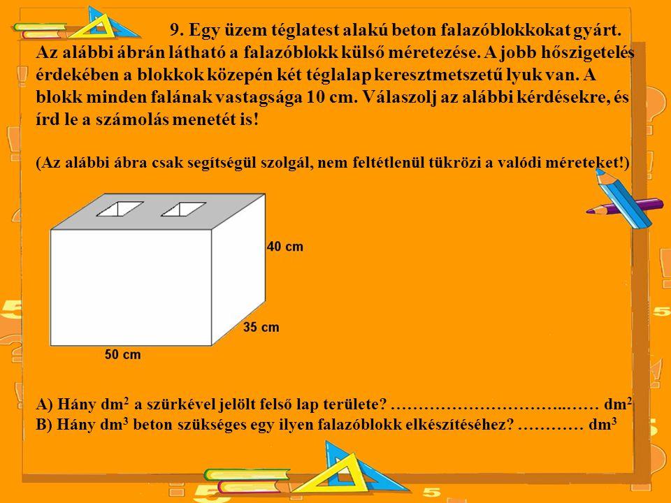 9. Egy üzem téglatest alakú beton falazóblokkokat gyárt. Az alábbi ábrán látható a falazóblokk külső méretezése. A jobb hőszigetelés érdekében a blokk