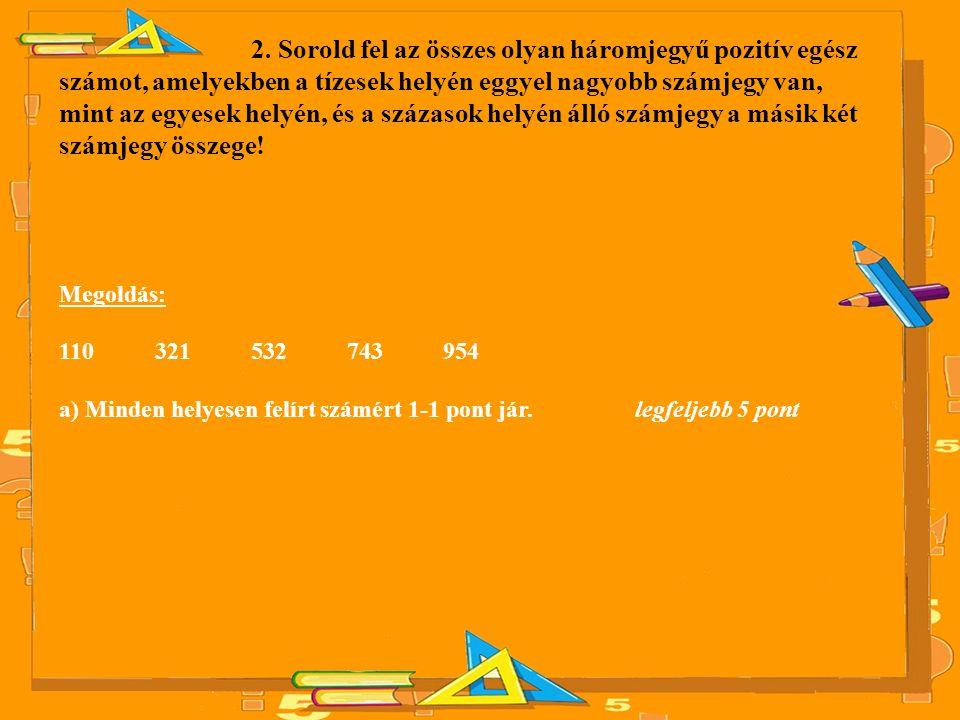 2. Sorold fel az összes olyan háromjegyű pozitív egész számot, amelyekben a tízesek helyén eggyel nagyobb számjegy van, mint az egyesek helyén, és a s