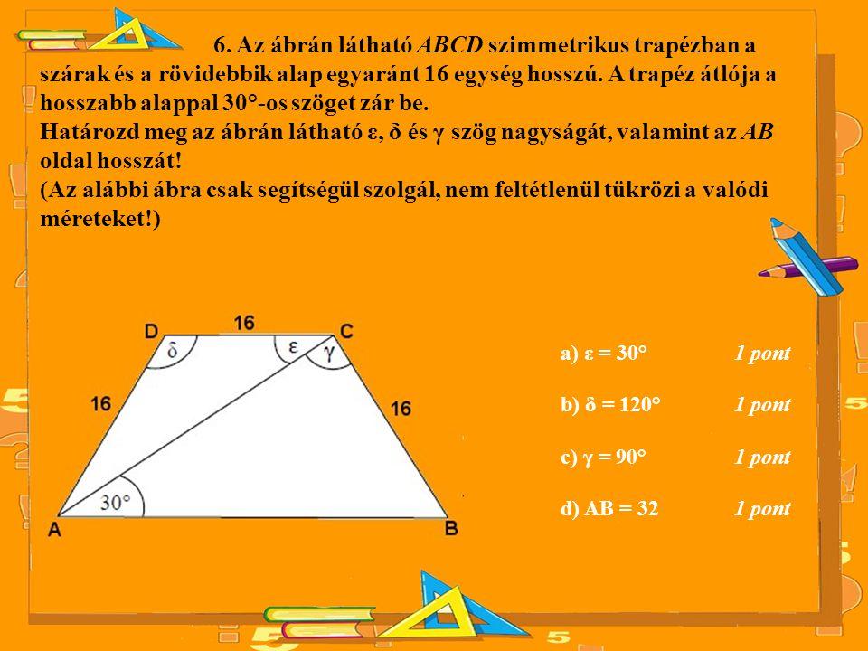 6. Az ábrán látható ABCD szimmetrikus trapézban a szárak és a rövidebbik alap egyaránt 16 egység hosszú. A trapéz átlója a hosszabb alappal 30°-os szö
