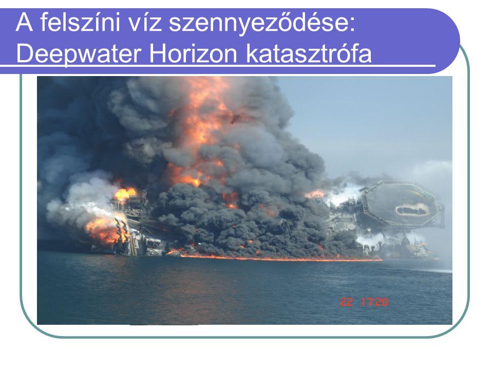 A felszíni víz szennyeződése: Deepwater Horizon katasztrófa  2009 szeptemberében fúrták az eddigi legmélyebb, 10.685 méteres olajkutat a Tiger olajme