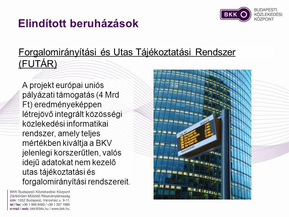 Elindított beruházások Forgalomirányítási és Utas Tájékoztatási Rendszer (FUTÁR) A projekt európai uniós pályázati támogatás (4 Mrd Ft) eredményeképpen létrejövő integrált közösségi közlekedési informatikai rendszer, amely teljes mértékben kiváltja a BKV jelenlegi korszerűtlen, valós idejű adatokat nem kezelő utas tájékoztatási és forgalomirányítási rendszereit.