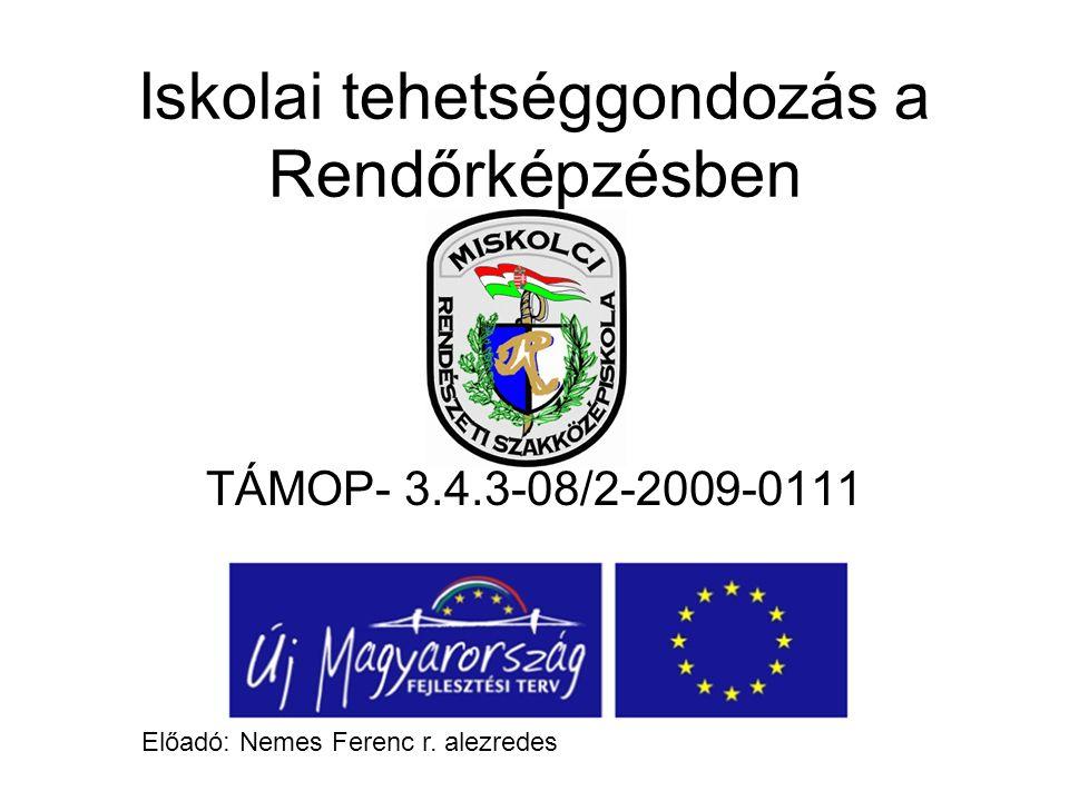Iskolai tehetséggondozás a Rendőrképzésben TÁMOP- 3.4.3-08/2-2009-0111 Előadó: Nemes Ferenc r.