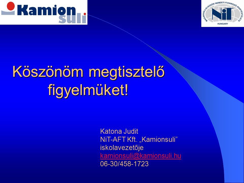 "Köszönöm megtisztelő figyelmüket! Katona Judit NiT-AFT Kft. ""Kamionsuli"" iskolavezetője kamionsuli@kamionsuli.hu 06-30/458-1723"