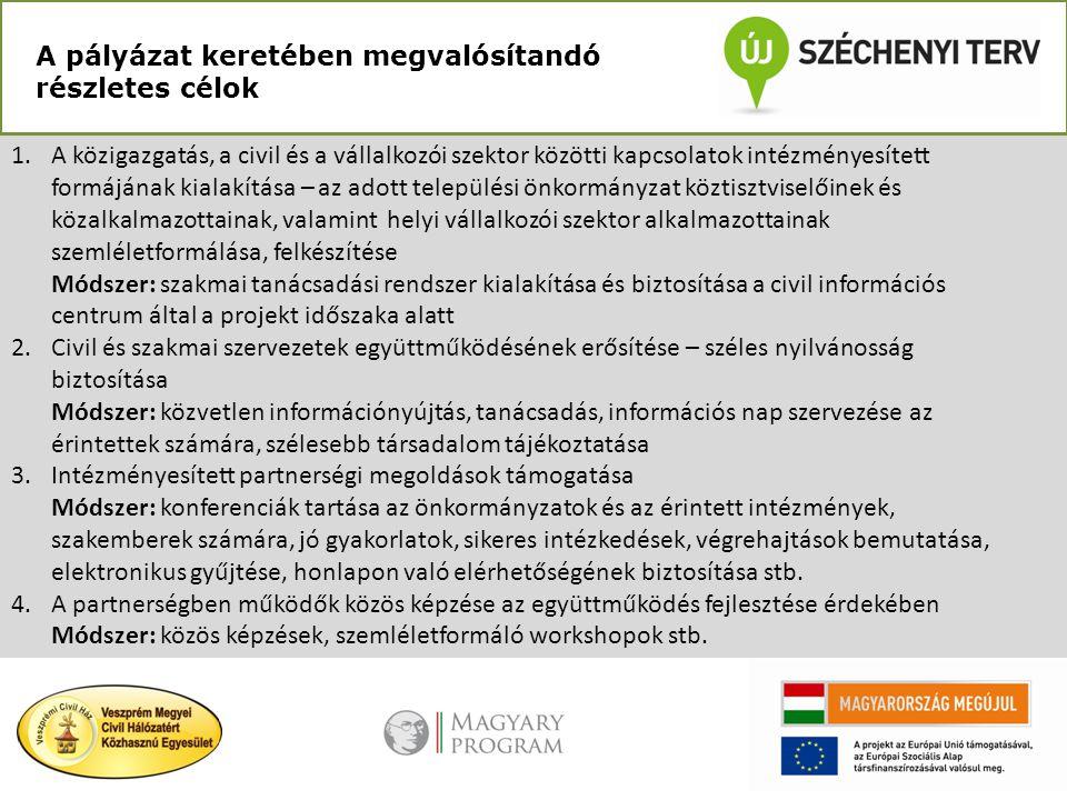 A pályázat keretében megvalósítandó részletes célok 1.A közigazgatás, a civil és a vállalkozói szektor közötti kapcsolatok intézményesített formájának
