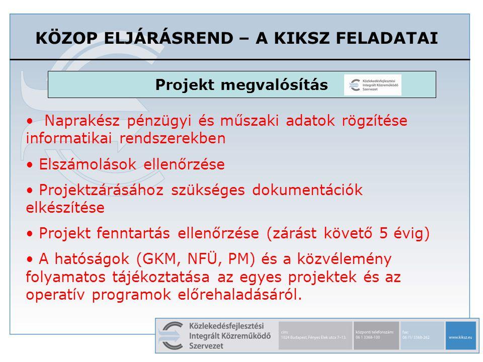 KÖZOP ELJÁRÁSREND – A KIKSZ FELADATAI • Naprakész pénzügyi és műszaki adatok rögzítése informatikai rendszerekben • Elszámolások ellenőrzése • Projekt
