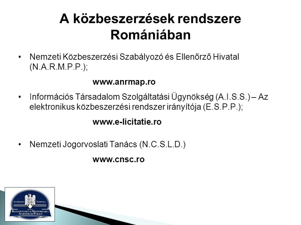 A közbeszerzések rendszere Romániában •Nemzeti Közbeszerzési Szabályozó és Ellenőrző Hivatal (N.A.R.M.P.P.); www.anrmap.ro •Információs Társadalom Szolgáltatási Ügynökség (A.I.S.S.) – Az elektronikus közbeszerzési rendszer irányítója (E.S.P.P.); www.e-licitatie.ro •Nemzeti Jogorvoslati Tanács (N.C.S.L.D.) www.cnsc.ro