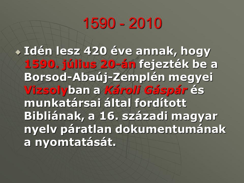 1590 - 2010  Idén lesz 420 éve annak, hogy 1590.