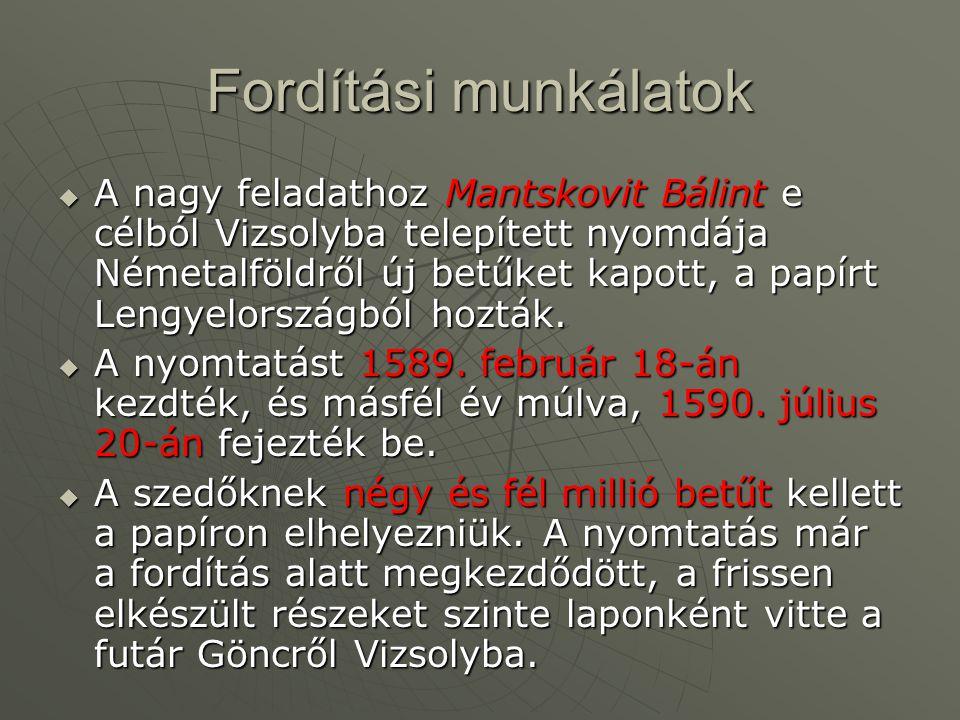 Fordítási munkálatok  A nagy feladathoz Mantskovit Bálint e célból Vizsolyba telepített nyomdája Németalföldről új betűket kapott, a papírt Lengyelországból hozták.