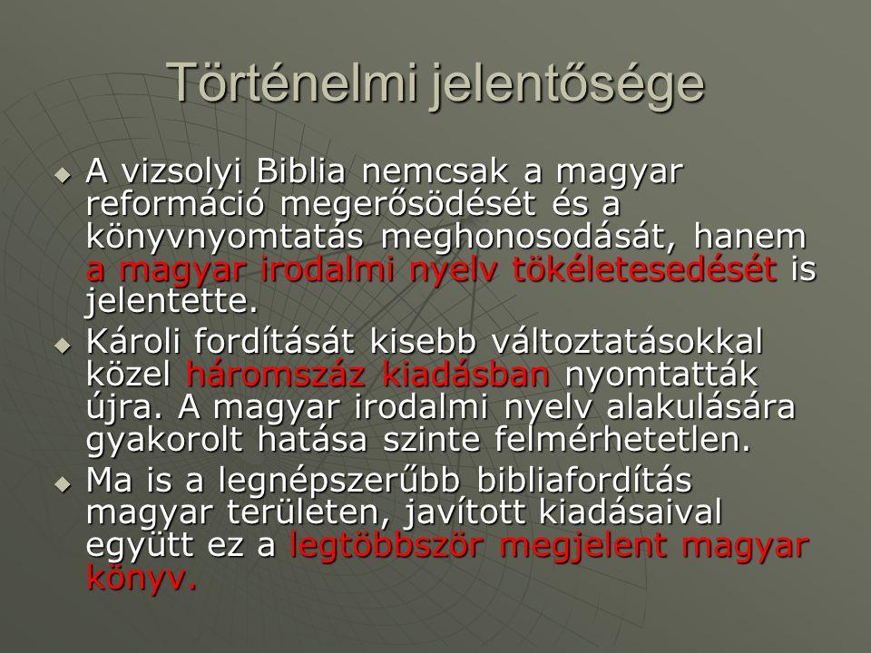 Történelmi jelentősége  A vizsolyi Biblia nemcsak a magyar reformáció megerősödését és a könyvnyomtatás meghonosodását, hanem a magyar irodalmi nyelv tökéletesedését is jelentette.