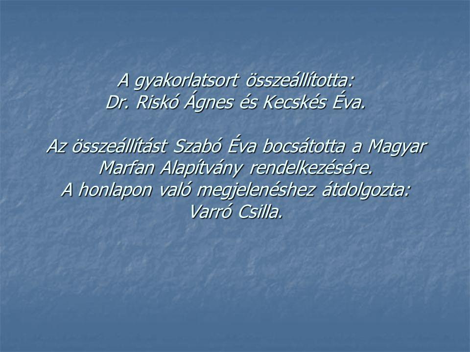 A gyakorlatsort összeállította: Dr. Riskó Ágnes és Kecskés Éva. Az összeállítást Szabó Éva bocsátotta a Magyar Marfan Alapítvány rendelkezésére. A hon
