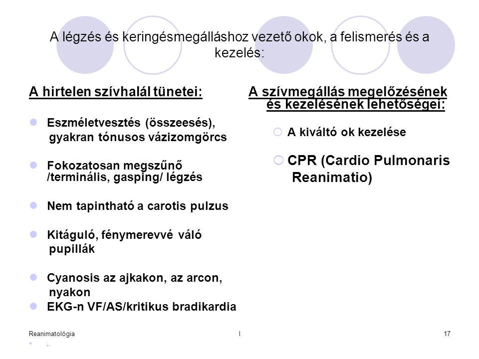 Reanimatológial17 A légzés és keringésmegálláshoz vezető okok, a felismerés és a kezelés: A hirtelen szívhalál tünetei:  Eszméletvesztés (összeesés),