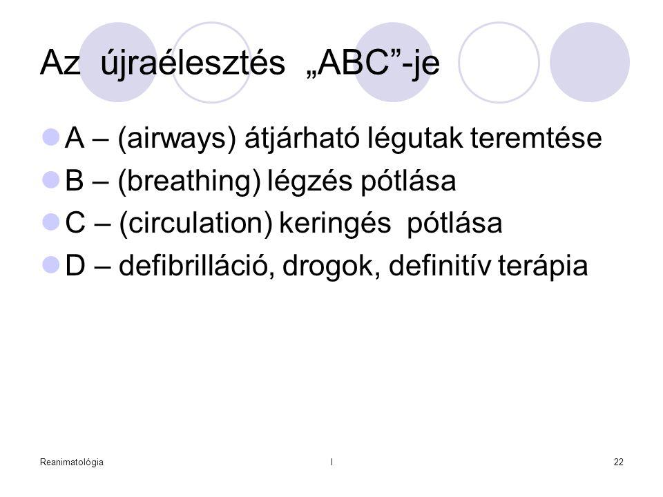 """Reanimatológial22 Az újraélesztés """"ABC""""-je  A – (airways) átjárható légutak teremtése  B – (breathing) légzés pótlása  C – (circulation) keringés p"""
