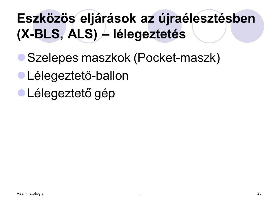 Reanimatológial28 Eszközös eljárások az újraélesztésben (X-BLS, ALS) – lélegeztetés  Szelepes maszkok (Pocket-maszk)  Lélegeztető-ballon  Lélegezte