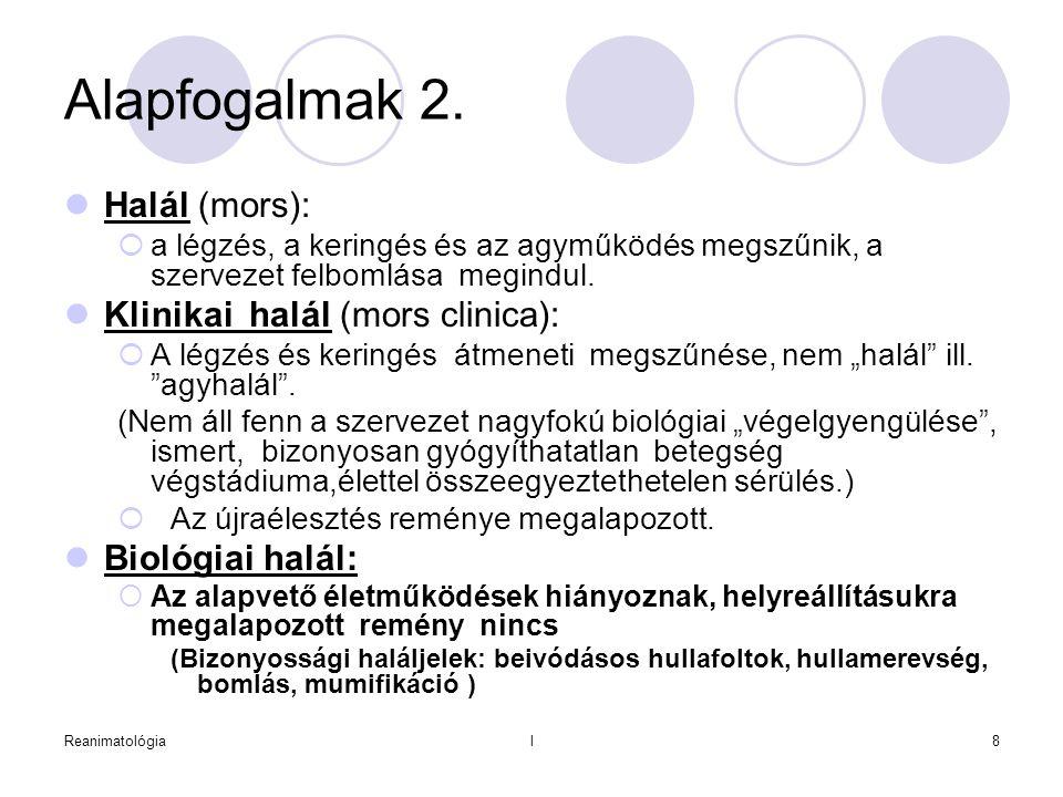 Reanimatológial8 Alapfogalmak 2.  Halál (mors):  a légzés, a keringés és az agyműködés megszűnik, a szervezet felbomlása megindul.  Klinikai halál