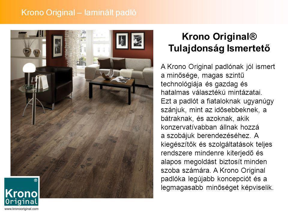 Krono Original® Tulajdonság Ismertető A Krono Original padlónak jól ismert a minősége, magas szintű technológiája és gazdag és hatalmas választékú mintázatai.