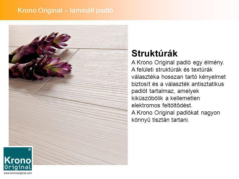 Struktúrák A Krono Original padló egy élmény. A felületi struktúrák és textúrák választéka hosszan tartó kényelmet biztosít és a választék antisztatik