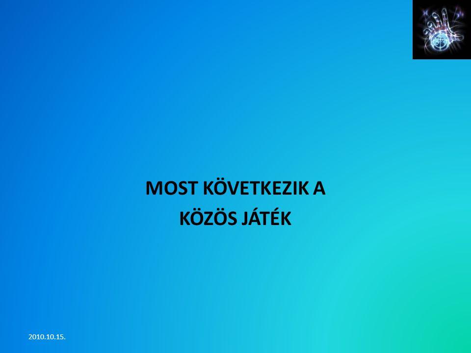 MOST KÖVETKEZIK A KÖZÖS JÁTÉK 2010.10.15.