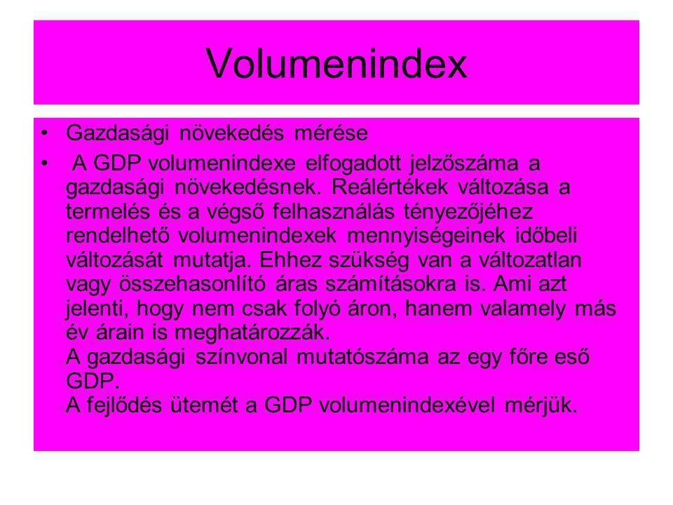 Volumenindex •Gazdasági növekedés mérése • A GDP volumenindexe elfogadott jelzőszáma a gazdasági növekedésnek. Reálértékek változása a termelés és a v