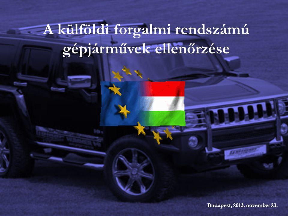 A külföldi forgalmi rendszámú gépjárművek ellenőrzése Budapest, 2013. november 23.