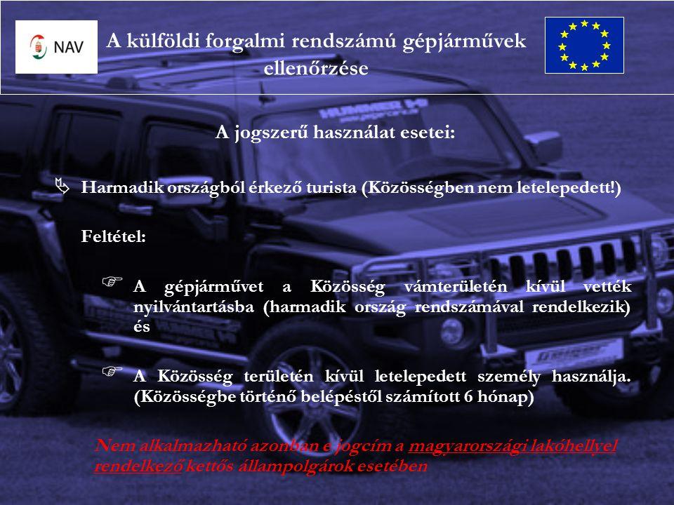 A jogszerű használat esetei:   Harmadik országból érkező turista (Közösségben nem letelepedett!) Feltétel:   A gépjárművet a Közösség vámterületén kívül vették nyilvántartásba (harmadik ország rendszámával rendelkezik) és   A Közösség területén kívül letelepedett személy használja.