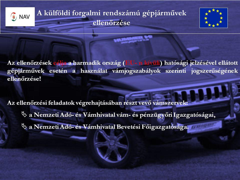 A jogszerű használat esetei:  Bérbe vett gépjárművek  írásos szerződés alapján bérbe vett gépjármű  visszatérjen a Közösségen belüli lakóhelyére (5 nap), vagy  elhagyja a Közösséget (2 nap)  Harmadik országba letelepedésre készülő természetes személy  három hónapon belül ki kell vinni a Közösségből  Harmadik országban munkát vállaló természetes személyek részére történő ideiglenes behozatal  kereskedelmi céllal  magáncélra (kizárólag abban az esetben, ha az a munkaszerződésben rögzítve van A külföldi forgalmi rendszámú gépjárművek ellenőrzése